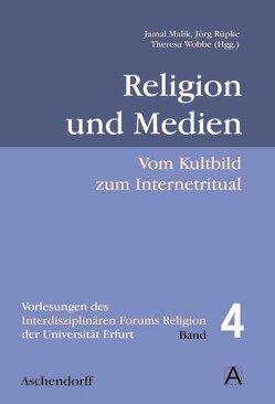 Religion und Medien von Malik,  Jamal, Rüpke,  Jörg, Wöbbe,  Theresa