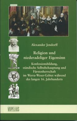 Religion und niederadeliger Eigensinn von Jendorff,  Alexander