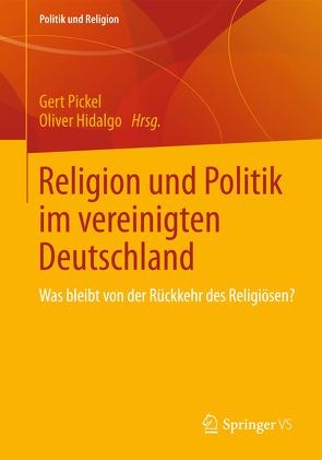 Religion und Politik im vereinigten Deutschland von Hidalgo,  Oliver, Pickel,  Gert
