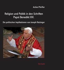Religion und Politik in den Schriften Papst Benedikt XVI. von Pfeiffer,  Achim