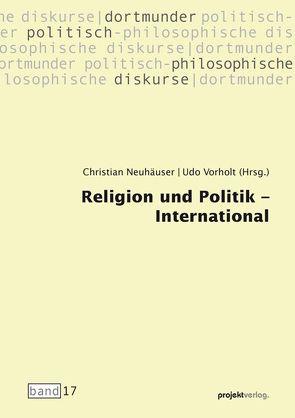 Religion und Politik – International von Neuhäuser,  Christian, Vorholt,  Udo