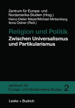 Religion und Politik Zwischen Universalismus und Partikularismus von Meyer,  Heinz-Dieter, Minkenberg,  Michael, Ostner,  Ilona