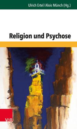 Religion und Psychose von Ertel,  Ulrich, Lempa,  Günter, Matejek,  Norbert, Mueller,  Thomas, Münch,  Alois, Troje,  Elisabeth