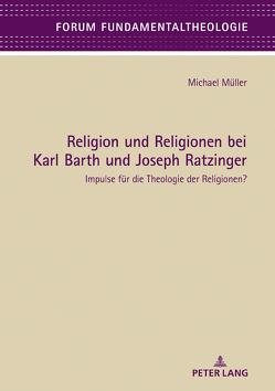 Religion und Religionen bei Karl Barth und Joseph Ratzinger von Mueller,  Michael