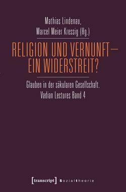Religion und Vernunft – Ein Widerstreit? von Lindenau,  Mathias, Meier Kressig,  Marcel