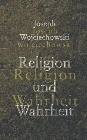 Religion und Wahrheit von Wojciechowski,  Joseph