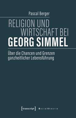 Religion und Wirtschaft bei Georg Simmel von Berger,  Pascal