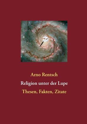 Religion unter der Lupe von Rentsch,  Arno