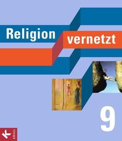 Religion vernetzt / 9. Schuljahr – Schülerbuch von Herschke,  Axel, Mayer,  Marianne, Mendl,  Hans, Schiefer Ferrari,  Markus, Schuhbeck,  Sebastian, Steiger,  Siegfried, Vogler,  Alfred
