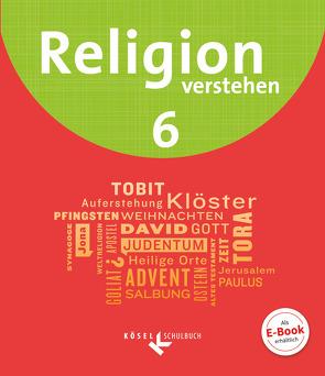 Religion verstehen / 6. Jahrgangsstufe – Schülerbuch von Bahr,  Matthias, Fuchs,  Astrid, Iff,  Ruth, Schmid,  Hans, Weidinger,  Kerstin