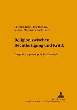 Religion zwischen Rechtfertigung und Kritik von Danz,  Christian, Dierken,  Jörg, Murrmann-Kahl,  Michael