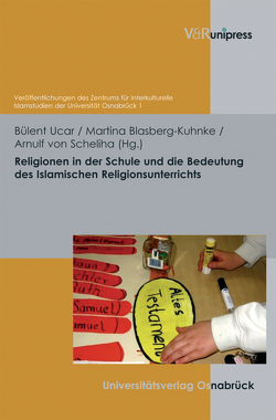 Religionen in der Schule und die Bedeutung des Islamischen Religionsunterrichts von Blasberg-Kuhnke,  Martina, Bommes,  Michael, Ceylan,  Rauf, Ucar,  Bülent, von Scheliha,  Arnulf