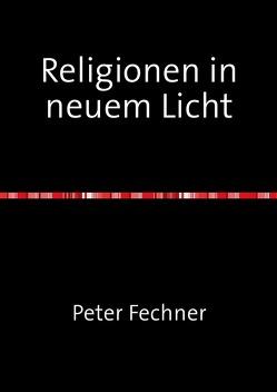Religionen in neuem Licht von Fechner,  Peter
