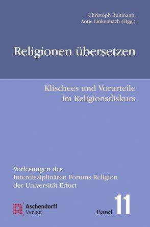 Religionen übersetzen von Bultmann,  Christoph, Linkenbach,  Antje