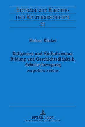 Religionen und Katholizismus, Bildung und Geschichtsdidaktik, Arbeiterbewegung von Klöcker,  Michael