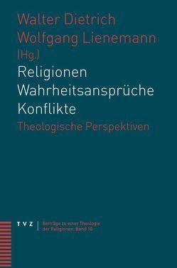 Religionen – Wahrheitsansprüche – Konflikte von Dietrich,  Walter, Lienemann,  Wolfgang