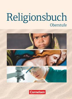 Religionsbuch – Oberstufe / Schülerbuch von Baumann,  Ulrike, Böttge,  Bernhard, Dam,  Harmjan, Marenbach,  Udo, Rundnagel,  Hans-Jürgen, Schweitzer,  Friedrich, Ziegler,  Tobias