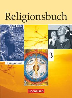 Religionsbuch – Sekundarstufe I / Band 3 – Schülerbuch von Baumann,  Ulrike, Böttge,  Bernhard, Grunow,  Cordula, Hubel,  Torsten-Philipp, Marenbach,  Udo, Wermke,  Michael, Ziegler,  Tobias, Zimmermann,  Jan