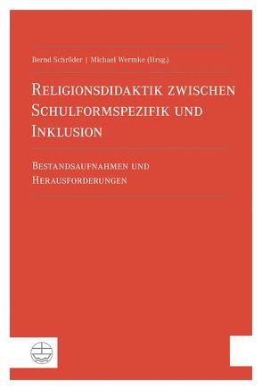 Religionsdidaktik zwischen Schulformspezifik und Inklusion von Schroeder,  Bernd, Wermke,  Michael