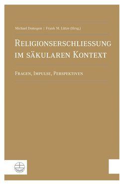 Religionserschließung im säkularen Kontext von Domsgen,  Michael, Lütze,  Frank M.