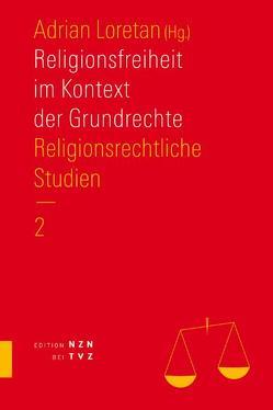 Religionsfreiheit im Kontext der Grundrechte von Loretan,  Adrian
