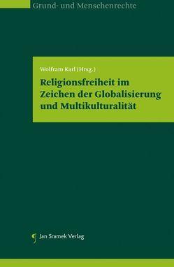 Religionsfreiheit im Zeichen der Globalisierung und Multikulturalität von Karl,  Wolfram