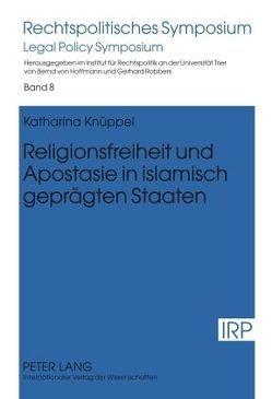 Religionsfreiheit und Apostasie in islamisch geprägten Staaten von Knüppel,  Katharina