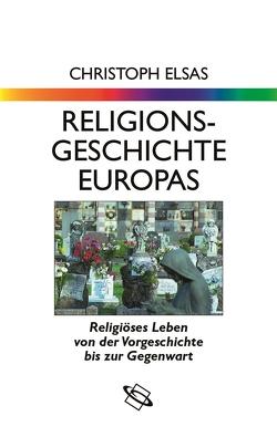 Religionsgeschichte Europas von Elsas,  Christoph