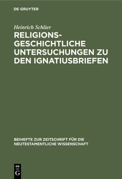 Religionsgeschichtliche Untersuchungen zu den Ignatiusbriefen von Schlier,  Heinrich
