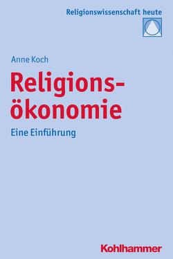 Religionsökonomie von Bochinger,  Christoph, Koch,  Anne, Rüpke,  Jörg