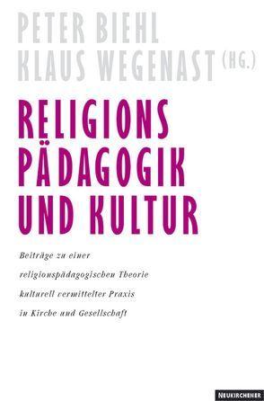 Religionspädagogik und Kultur von Biehl,  Peter, Wegenast,  Klaus