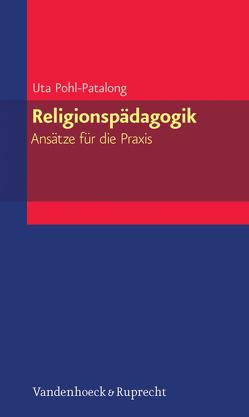 Religionspädagogik – Ansätze für die Praxis von Pohl-Patalong,  Uta