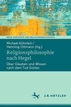 Religionsphilosophie nach Hegel von Kühnlein,  Michael, Ottmann,  Henning