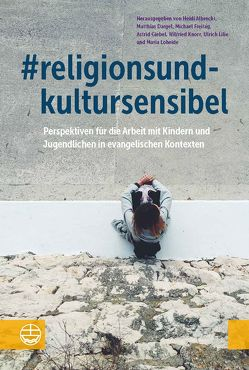 #religionsundkultursensibel von Albrecht,  Heidi, Dargel,  Matthias, Freitag,  Michael, Giebel,  Astrid, Knorr,  Wilfried, Lilie,  Ulrich, Loheide,  Maria