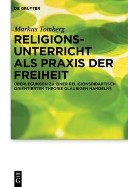 Religionsunterricht als Praxis der Freiheit von Tomberg,  Markus