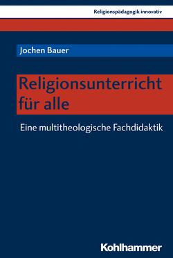Religionsunterricht für alle von Bauer,  Jochen, Burrichter,  Rita, Grümme,  Bernhard, Mendl,  Hans, Pirner,  Manfred L., Rothgangel,  Martin, Schlag,  Thomas