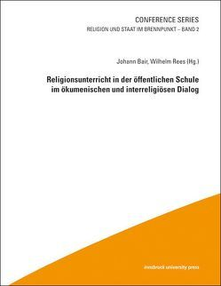 Religionsunterricht in der öffentlichen Schule im ökumenischen und interreligiösen Dialog von Bair,  Johannes, Rees,  Wilhelm