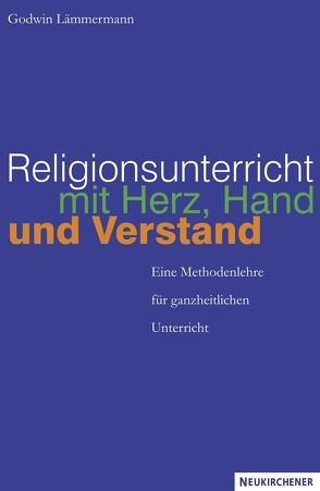 Religionsunterricht mit Herz, Hand und Verstand von Lämmermann,  Godwin