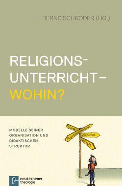 Religionsunterricht – wohin? von Schroeder,  Bernd