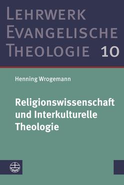 Religionswissenschaft und Interkulturelle Theologie von Wrogemann,  Henning