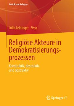 Religiöse Akteure in Demokratisierungsprozessen von Leininger,  Julia