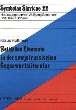 Religiöse Elemente in der sowjetrussischen Gegenwartsliteratur von Holtmeier,  Klaus