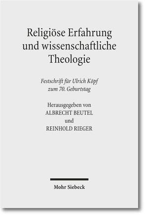 Religiöse Erfahrung und wissenschaftliche Theologie von Beutel,  Albrecht, Köpf,  Ulrich, Rieger,  Reinhold