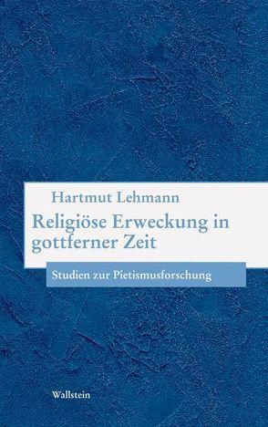 Religiöse Erweckung in gottferner Zeit von Lehmann,  Hartmut