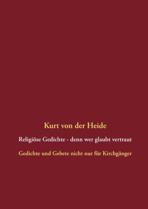 Religiöse Gedichte – denn wer glaubt vertraut von Heide,  Kurt von der