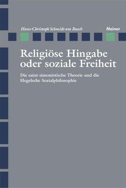 Religiöse Hingabe oder soziale Freiheit von Schmidt am Busch,  Hans C