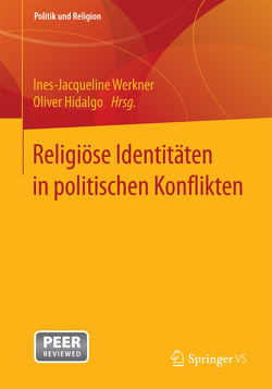 Religiöse Identitäten in politischen Konflikten von Hidalgo,  Oliver, Werkner,  Ines-Jacqueline