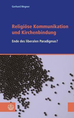 Religiöse Kommunikation und Kirchenbindung von Wegner,  Gerhard