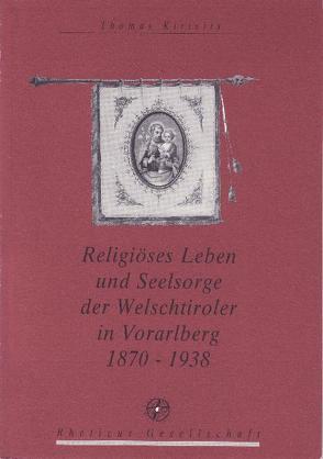 Religiöses Leben und Seelsorge der Welschtiroler in Vorarlberg 1870 – 1938 von Kirisits,  Thomas, Rheticus Gesellschaft