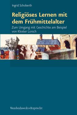 Religiöses Lernen mit dem Frühmittelalter von Schoberth,  Ingrid